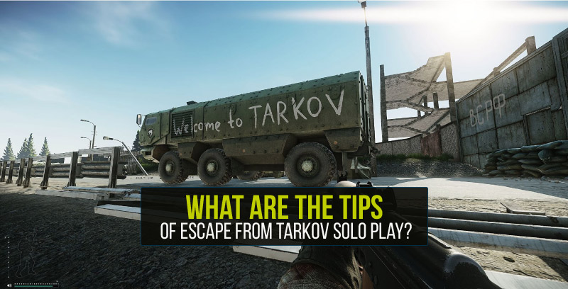 What are the tips of Escape from Tarkov solo play? – Runitems